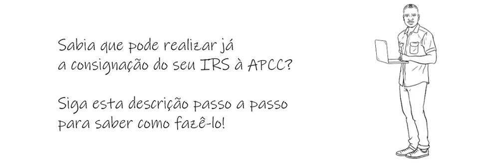Sabia que pode realizar já a consignação do seu IRS à APCC?